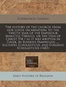 The History of the Church from Our Lords Incarnation, to the Twelth Year of the Emperour Maricius Tiberius, or the Year of Christ 594 / As It Was Writ 0 9781240850785 1240850786