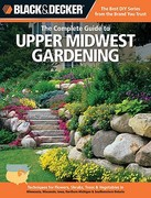 The Complete Guide to Upper Midwest Gardening 0 9781589236479 1589236475