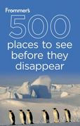 Frommer's 500 Places to See Before They Disappear 2nd edition 9781118046005 1118046005
