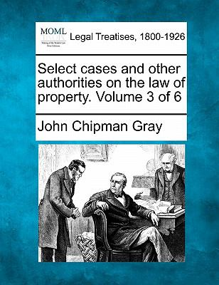 Select cases and other authorities on the law of property. Volume 3 Of 6 0 9781240013883 1240013884