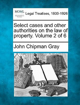 Select cases and other authorities on the law of property. Volume 2 Of 6 0 9781240014071 1240014074
