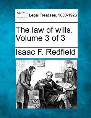 The law of wills. Volume 3 Of 3 0 9781240018772 1240018770