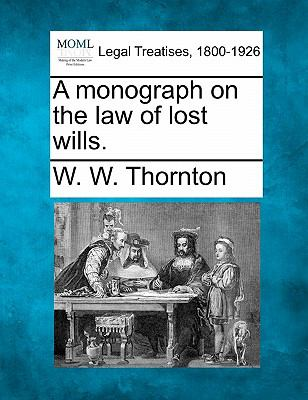 A monograph on the law of lost Wills 0 9781240019861 1240019866