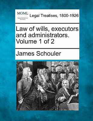 Law of wills, executors and administrators. Volume 1 Of 2 0 9781240025169 1240025165