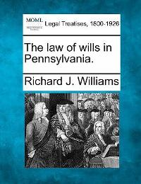 The law of wills in Pennsylvania 0 9781240025787 1240025785