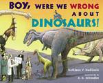 Boy, Were  We Wrong About Dinosaurs! 0 9780142411933 0142411930