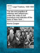 The law and practice of referees and references : under the code of civil procedure and statutes of the state of New York ... 0 9781240065387 1240065388
