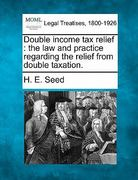 Double income tax relief : the law and practice regarding the relief from double Taxation 0 9781240076062 1240076061