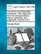 The life of Lord Chancellor Hardwicke : with selections from his correspondence, diaries, speeches, and judgments. Volume 3 Of 3 0 9781240084593 1240084595