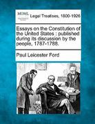 Essays on the Constitution of the United States : published during its discussion by the People, 1787-1788 0 9781240086375 1240086377