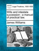 Wills and intestate succession : a manual of practical Law 0 9781240103997 1240103999