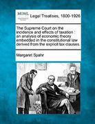 The Supreme Court on the incidence and effects of taxation : an analysis of economic theory embedded in the constitutional law derived from the explicit tax Clauses 0 9781240121960 1240121962