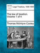 The law of taxation. Volume 1 Of 4 0 9781240128006 1240128002