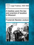 A treatise upon the law and practice of taxation in Missouri 0 9781240130597 1240130597