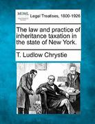 The law and practice of inheritance taxation in the state of New York 0 9781240134175 1240134177