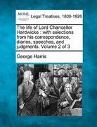 The life of Lord Chancellor Hardwicke : with selections from his correspondence, diaries, speeches, and judgments. Volume 2 Of 3 0 9781240149506 1240149506