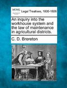 An inquiry into the workhouse system and the law of maintenance in agricultural Districts 0 9781240153305 1240153309