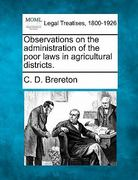 Observations on the administration of the poor laws in agricultural Districts 0 9781240153428 1240153422