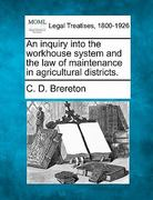 An inquiry into the workhouse system and the law of maintenance in agricultural Districts 0 9781240154050 1240154054