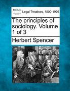 The principles of sociology. Volume 1 Of 3 0 9781240188215 1240188218