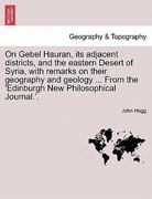 On Gebel Hauran, its adjacent districts, and the eastern Desert of Syria, with remarks on their geography and geology ... from the 'Edinburgh New Philosophical Journal. '. 0 9781240913237 1240913230