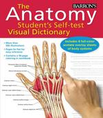 The Anatomy Student's Self-Test Visual Dictionary 1st Edition 9780764147241 0764147242