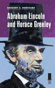 Abraham Lincoln and Horace Greeley 1st Edition 9780809330454 0809330458
