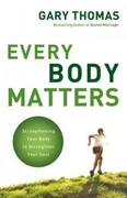 Every Body Matters 1st Edition 9780310412250 0310412250