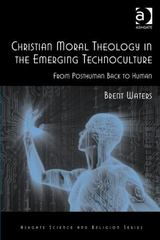 Christian Moral Theology in the Emerging Technoculture 1st Edition 9780754666912 0754666913