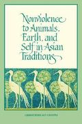 Nonviolence to Animals, Earth, and Self in Asian Traditions 0 9780791414989 0791414981