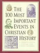 The 100 Most Important Events in Christian History 1st Edition 9780800756444 0800756444