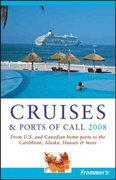 Frommer's Cruises & Ports of Call 2008 4th edition 9780470137352 0470137355