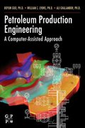 Petroleum Production Engineering, A Computer-Assisted Approach 1st edition 9780750682701 0750682701