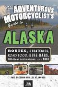 The Adventurous Motorcyclist's Guide to Alaska 0 9780982913123 0982913125