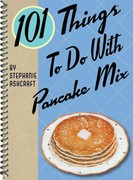 101 Things to Do with Pancake Mix 0 9781423607908 1423607902