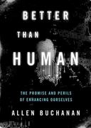 Better than Human: The Promise and Perils of Enhancing Ourselves 1st Edition 9780199797998 0199797994