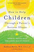 How to Help Children Through a Parent's Serious Illness 2nd Edition 9780312697686 0312697686