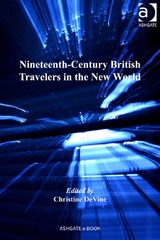 Nineteenth-Century British Travelers in the New World 1st Edition 9781317087311 1317087313