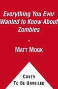 Everything You Ever Wanted to Know About Zombies 1st Edition 9781451641578 1451641575