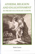 Atheism, Religion and Enlightenment in Pre-Revolutionary Europe 0 9780861933167 0861933168