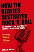 How the Beatles Destroyed Rock 'n' Roll 1st Edition 9780199756971 019975697X
