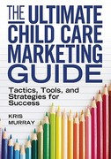 The Ultimate Child Care Marketing Guide 1st Edition 9781605540832 1605540838