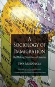 A Sociology of Immigration 1st Edition 9780230321762 0230321763