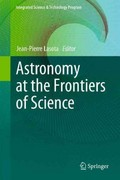 Astronomy at the Frontiers of Science 1st edition 9789400716575 9400716575