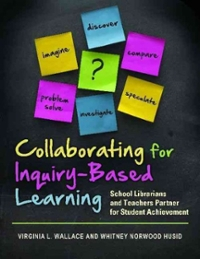 Collaborating for Inquiry-Based Learning 1st Edition 9781598848502 159884850X