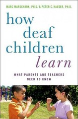 How Deaf Children Learn: What Parents and Teachers Need to Know 1st Edition 9780199909452 0199909458