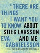 There Are Things I Want You to Know About Stieg Larsson and Me 0 9781452602349 1452602344