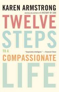 Twelve Steps to a Compassionate Life 1st Edition 9780307742889 0307742881