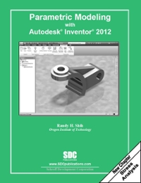 Parametric Modeling with Autodesk Inventor 2012 1st Edition 9781585036462 1585036463