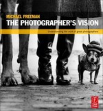 The Photographer's Vision: Understanding and Appreciating Great Photography 1st edition 9780240815183 0240815181
